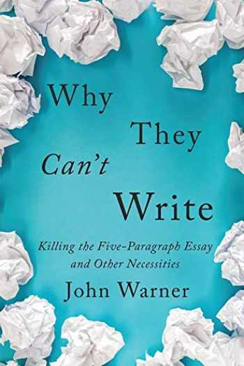 9781421437989-1421437988-Why They Can't Write: Killing the Five-Paragraph Essay and Other Necessities