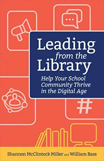 9781564847096-1564847098-Leading from the Library: Help Your School Community Thrive in the Digital Age (Digital Age Librarian's Series)