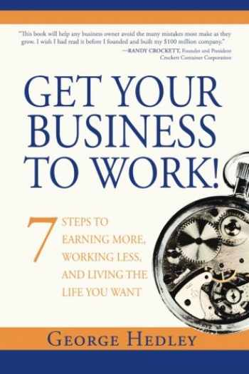 9781940363974-1940363977-Get Your Business to Work!: 7 Steps to Earning More, Working Less and Living the Life You Want