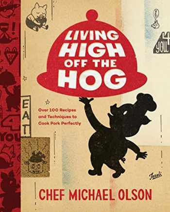 9780147531162-0147531160-Living High Off the Hog: Over 100 Recipes and Techniques to Cook Pork Perfectly