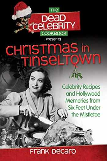 9780757317002-0757317006-The Dead Celebrity Cookbook Presents Christmas in Tinseltown: Celebrity Recipes and Hollywood Memories from Six Feet Under the Mistletoe