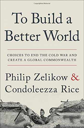 9781538764688-1538764687-To Build a Better World: Choices to End the Cold War and Create a Global Commonwealth