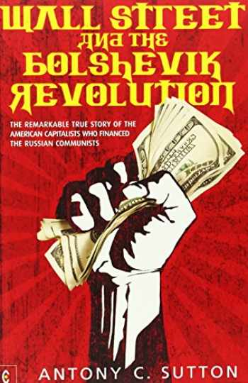 9781905570355-190557035X-Wall Street and the Bolshevik Revolution: The Remarkable True Story of the American Capitalists Who Financed the Russian Communists