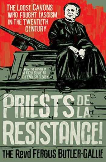 9781786076724-1786076721-Priests de la Resistance!: The loose canons who fought Fascism in the twentieth century