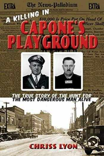 9780988977204-0988977206-A Killing in Capone's Playground: The True Story of the Hunt for the Most Dangerous Man Alive
