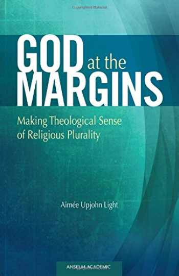 9781599821887-1599821885-God at the Margins: Making Theological Sense of Religious Plurality