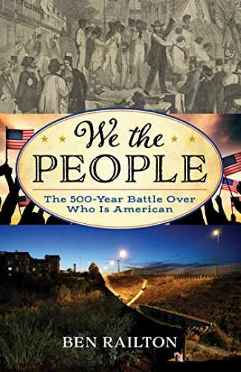 9781538128541-1538128543-We the People: The 500-Year Battle Over Who Is American (American Ways)