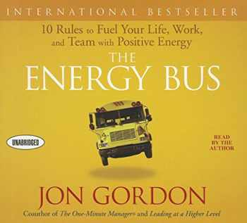 9781596592988-1596592982-The Energy Bus: 10 Rules to Fuel Your Life, Work, and Team with Positive Energy