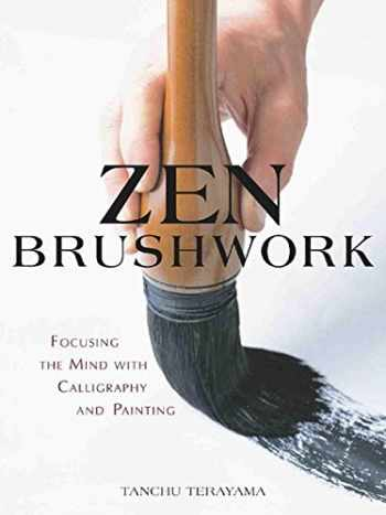 9781568365787-1568365780-Zen Brushwork: Focusing the Mind with Calligraphy and Painting