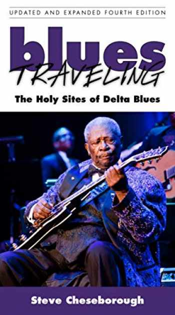 9781496813008-1496813006-Blues Traveling: The Holy Sites of Delta Blues, Fourth Edition