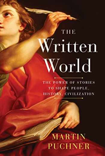 9780812998931-0812998936-The Written World: The Power of Stories to Shape People, History, Civilization