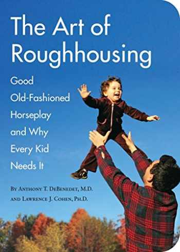 9781594744877-1594744874-The Art of Roughhousing: Good Old-Fashioned Horseplay and Why Every Kid Needs It