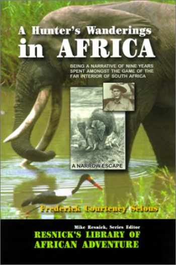 9781570901423-1570901422-A Hunter's Wanderings in Africa: Being a Narrative of Nine Years Spent Amongst the Game of the Far Interior of South Africa (Resnick Library of African Adventure)
