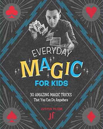 9780762492602-0762492600-Everyday Magic for Kids: 30 Amazing Magic Tricks That You Can Do Anywhere