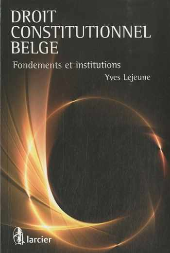 9782804439972-2804439976-Droit constitutionnel belge fondements et institutions