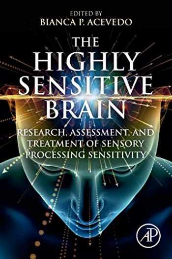 9780128182512-0128182512-The Highly Sensitive Brain: Research, Assessment, and Treatment of Sensory Processing Sensitivity