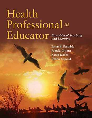 9780763792787-0763792780-Health Professional as Educator: Principles of Teaching and Learning