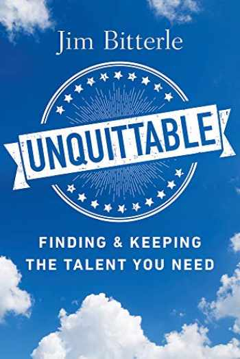 9781586446598-1586446592-Unquittable: Finding & Keeping the Talent You Need