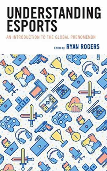 9781498589802-1498589804-Understanding Esports: An Introduction to the Global Phenomenon
