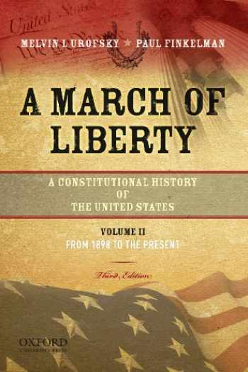 9780195382747-0195382749-A March of Liberty: A Constitutional History of the United States, Volume 2, From 1898 to the Present