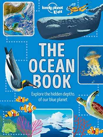 9781788682374-1788682378-The Ocean Book: Explore the Hidden Depth of Our Blue Planet (Lonely Planet Kids)