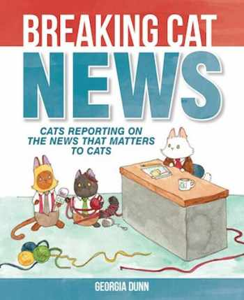 9781449474133-1449474136-Breaking Cat News: Cats Reporting on the News that Matters to Cats