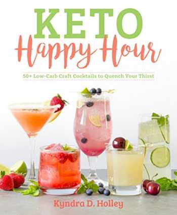 9781628602814-1628602813-Keto Happy Hour: 50+ Low-Carb Craft Cocktails to Quench Your Thirst (1)