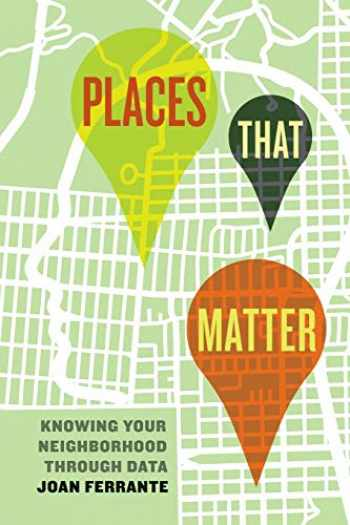 9780520292352-0520292359-Places That Matter: Knowing Your Neighborhood through Data