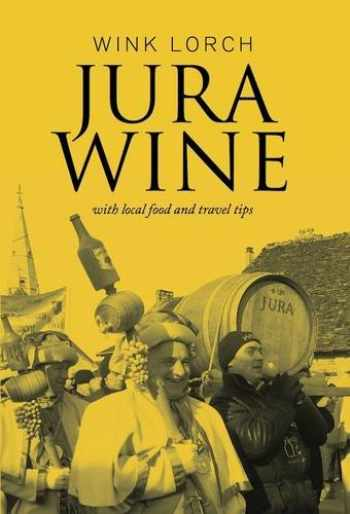 9780992833107-0992833108-Jura Wine: With Local Food and Travel Tips