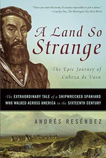 9780465068418-0465068413-A Land So Strange: The Epic Journey of Cabeza de Vaca