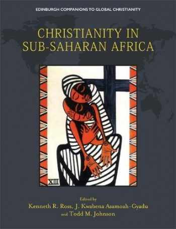 9781474412032-1474412033-Christianity in Sub-Saharan Africa (Edinburgh Companions to Global Christianity)
