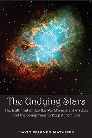 9780996059015-0996059016-The Undying Stars: The Truth That Unites the World's Ancient Wisdom and the Conspiracy to Keep It from You