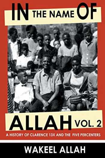 9780982161821-0982161824-In the Name of Allah, Vol. 2: A History of Clarence 13X and the Five Percenters