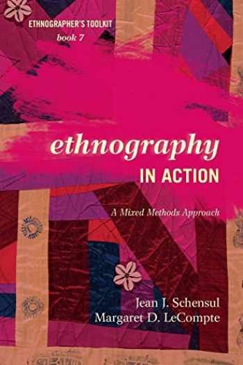 9780759122116-0759122113-Ethnography in Action: A Mixed Methods Approach (Volume 7) (Ethnographer's Toolkit, Second Edition, 7)