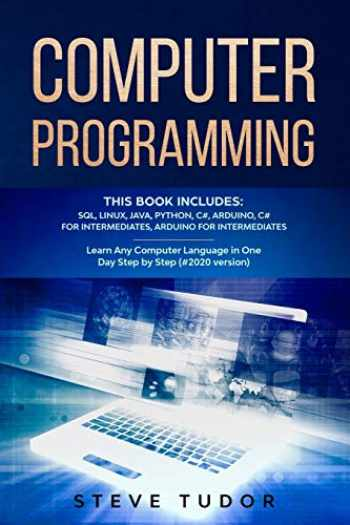 9781675075104-1675075107-Computer Programming: This Book Includes: SQL, Linux, Java, Python, C#, Arduino, C# For Intermediates, Arduino For Intermediates Learn Any Computer Language In One Day Step by Step (#2020 Version)