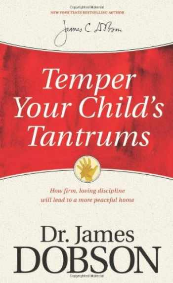 9781414359526-1414359527-Temper Your Child's Tantrums: How Firm, Loving Discipline Will Lead to a More Peaceful Home