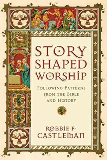 9780830839643-083083964X-Story-Shaped Worship: Following Patterns from the Bible and History