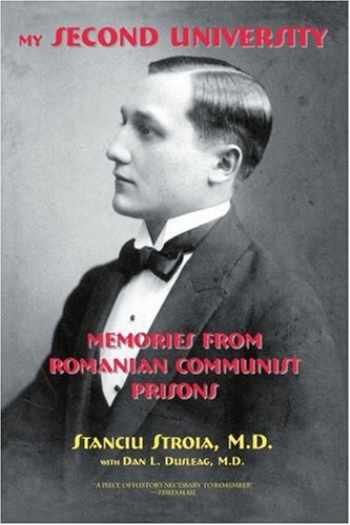 9780595346394-0595346391-My Second University: Memories from Romanian Communist Prisons