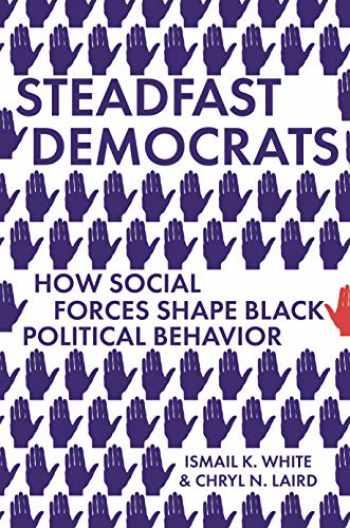 9780691199511-0691199515-Steadfast Democrats: How Social Forces Shape Black Political Behavior (Princeton Studies in Political Behavior, 19)