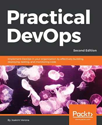 9781788392570-1788392574-Practical DevOps: Implement DevOps in your organization by effectively building, deploying, testing, and monitoring code, 2nd Edition