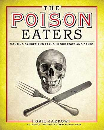 9781629794389-1629794384-The Poison Eaters: Fighting Danger and Fraud in our Food and Drugs (ALA Notable Children's Books. Older Readers)