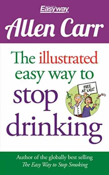 9781784288655-1784288659-The Illustrated Easy Way to Stop Drinking: Free At Last! (Allen Carr's Easyway)