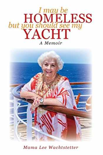 9780692932568-0692932569-I May Be Homeless, But You Should See My Yacht