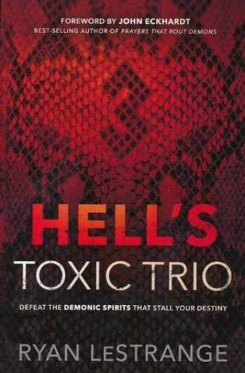 9781629994888-162999488X-Hell's Toxic Trio: Defeat the Demonic Spirits that Stall Your Destiny
