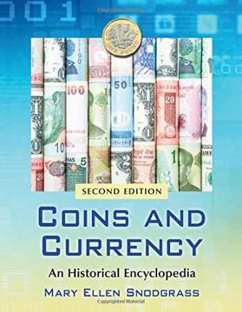 9781476677965-1476677964-Coins and Currency: An Historical Encyclopedia, 2d ed.
