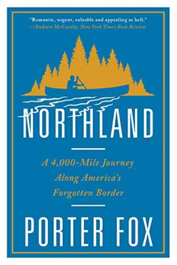 9780393357097-0393357090-Northland: A 4,000-Mile Journey Along America's Forgotten Border