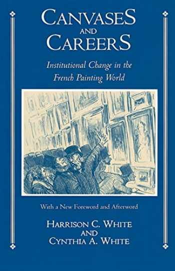 9780226894874-0226894878-Canvases and Careers: Institutional Change in the French Painting World
