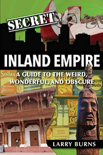 9781681062044-1681062046-Secret Inland Empire: A Guide to the Weird, Wonderful, and Obscure
