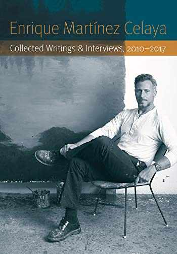 9781496216243-1496216245-Enrique Martínez Celaya: Collected Writings and Interviews, 2010-2017