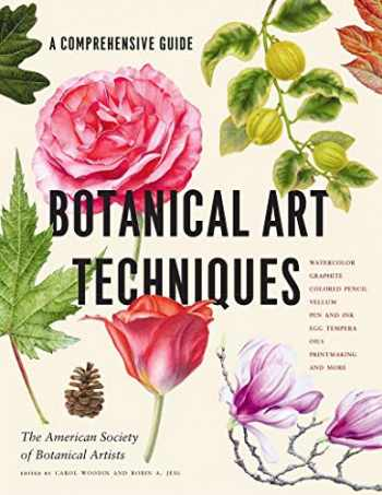 9781604697902-1604697903-Botanical Art Techniques: A Comprehensive Guide to Watercolor, Graphite, Colored Pencil, Vellum, Pen and Ink, Egg Tempera, Oils, Printmaking, and More